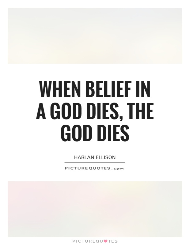 When belief in a God dies, the God dies Picture Quote #1