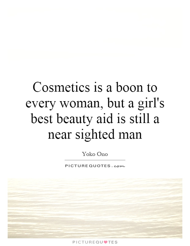 Cosmetics is a boon to every woman, but a girl's best beauty aid is still a near sighted man Picture Quote #1