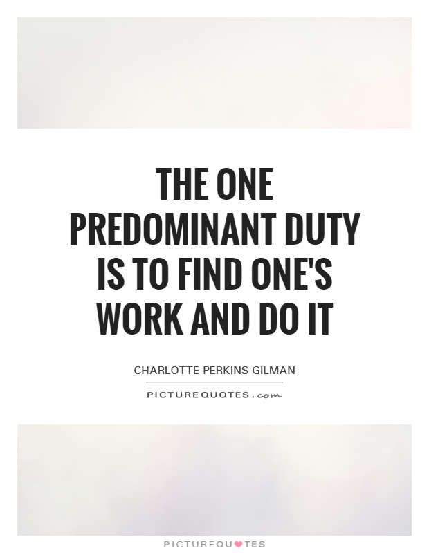 The one predominant duty is to find one's work and do it Picture Quote #1