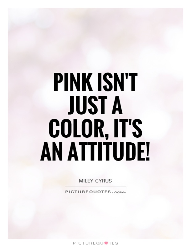 Pink isn't just a color, it's an attitude! Picture Quote #1
