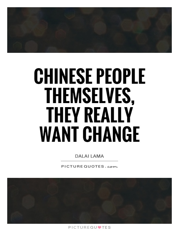 Chinese people themselves, they really want change Picture Quote #1
