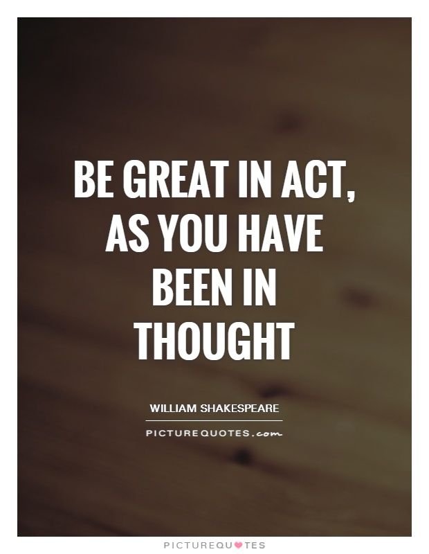 Be great in act, as you have been in thought Picture Quote #1