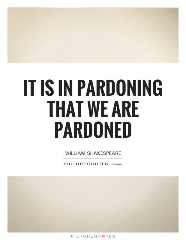 It is in pardoning that we are pardoned Picture Quote #1