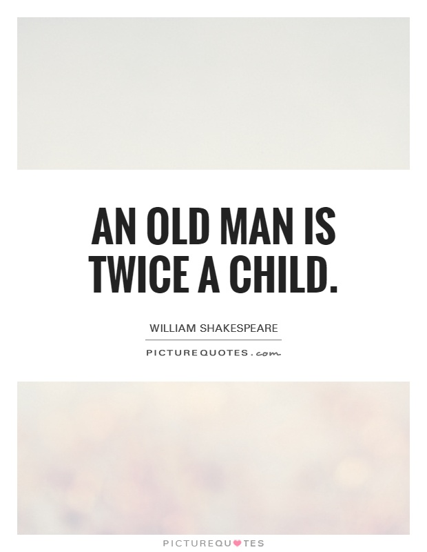 an old man is twice a child Picture Quote #1