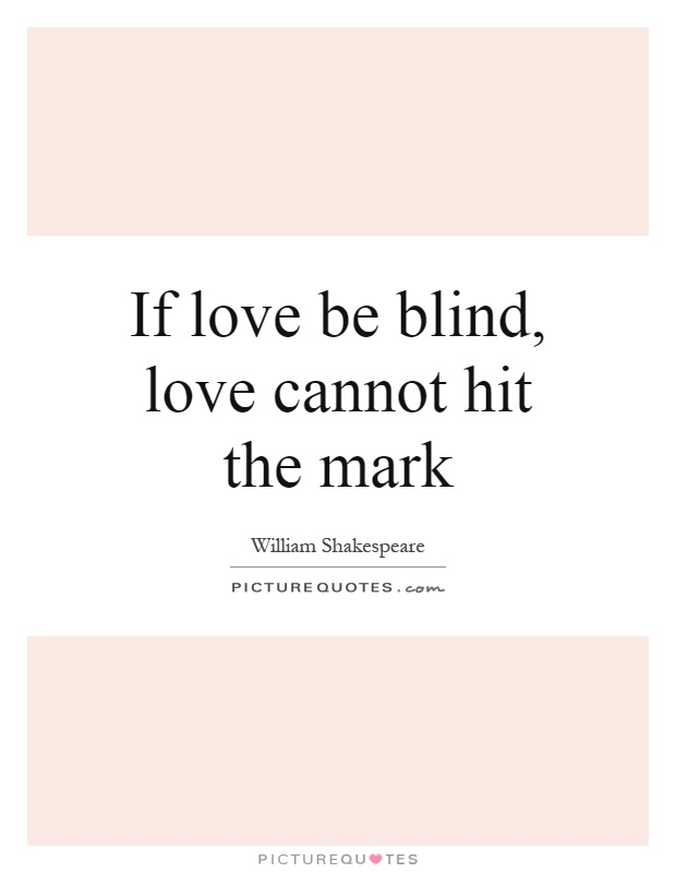 If love be blind, love cannot hit the mark Picture Quote #1