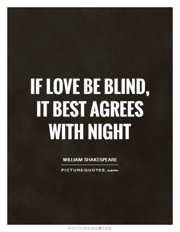 If love be blind, it best agrees with night Picture Quote #1