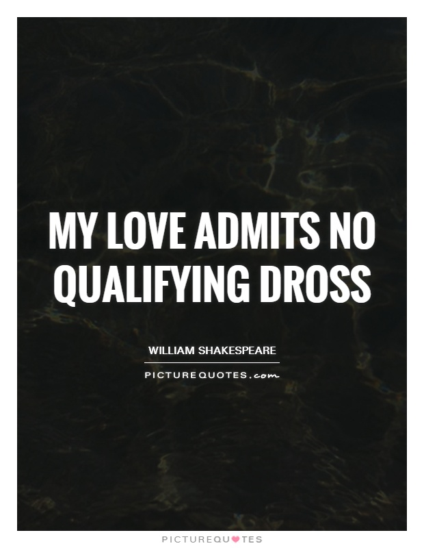 My love admits no qualifying dross Picture Quote #1