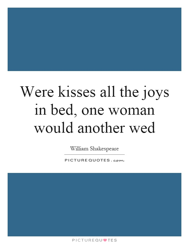 Were kisses all the joys in bed, one woman would another wed Picture Quote #1