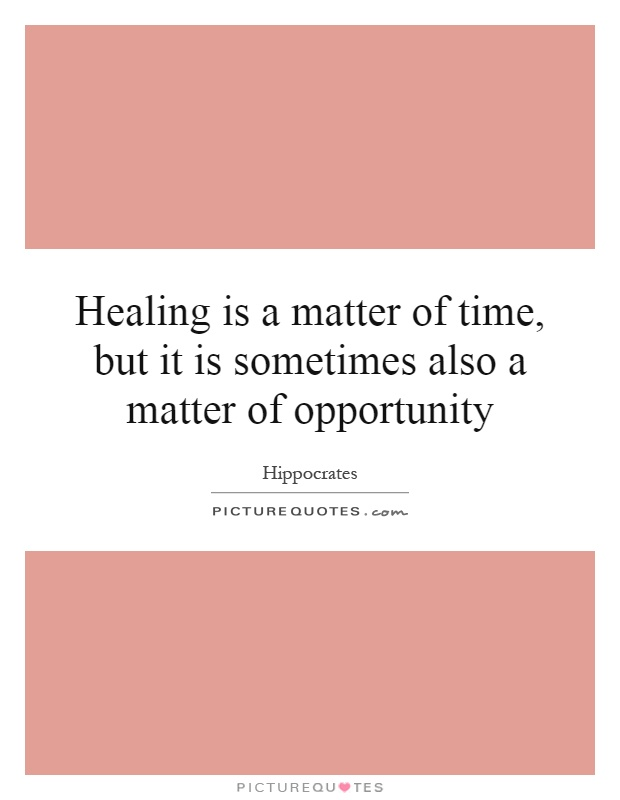 Healing is a matter of time, but it is sometimes also a matter of opportunity Picture Quote #1