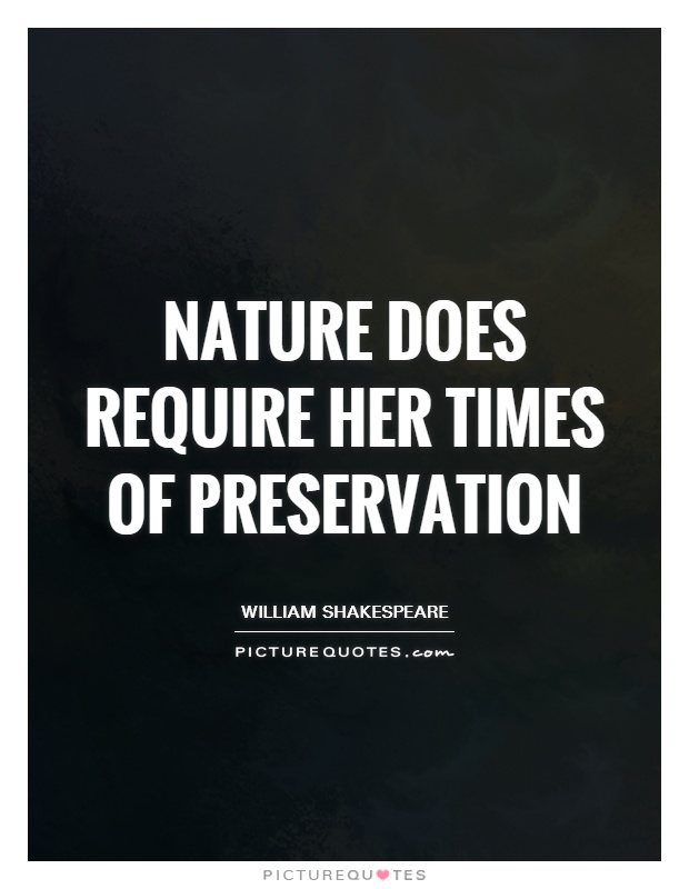 Nature does require her times of preservation Picture Quote #1