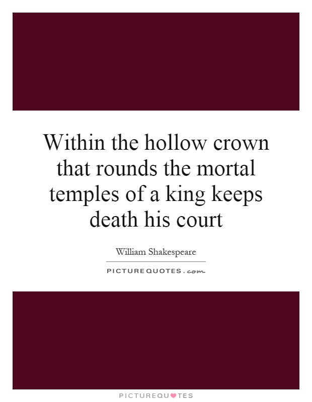 Within the hollow crown that rounds the mortal temples of a