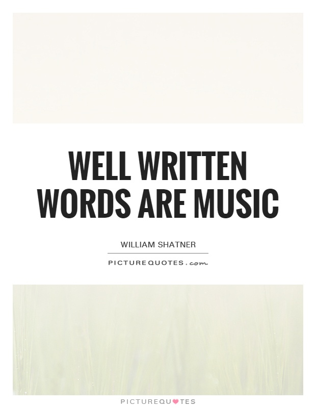 Well written words are music Picture Quote #1