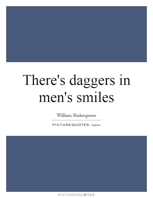 There's daggers in men's smiles Picture Quote #1