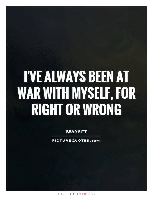 I've always been at war with myself, for right or wrong Picture Quote #1