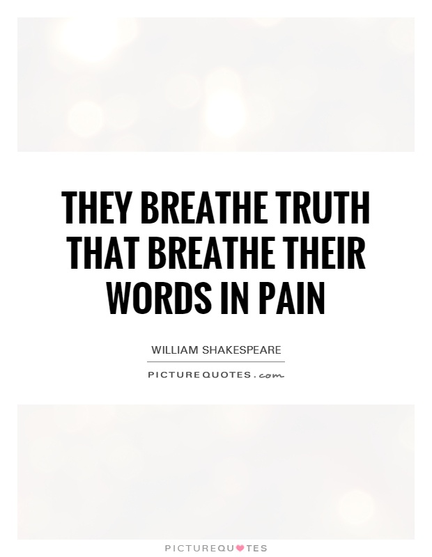 They breathe truth that breathe their words in pain Picture Quote #1
