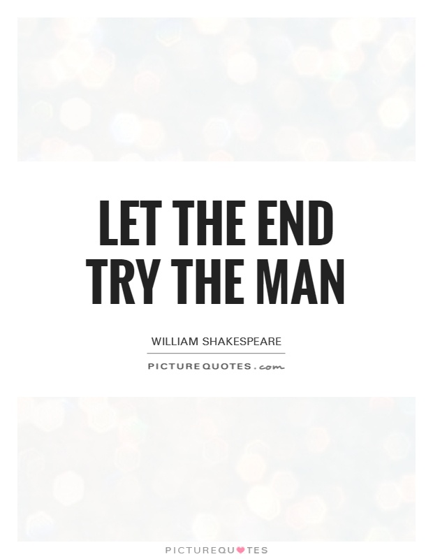 Let the end try the man Picture Quote #1