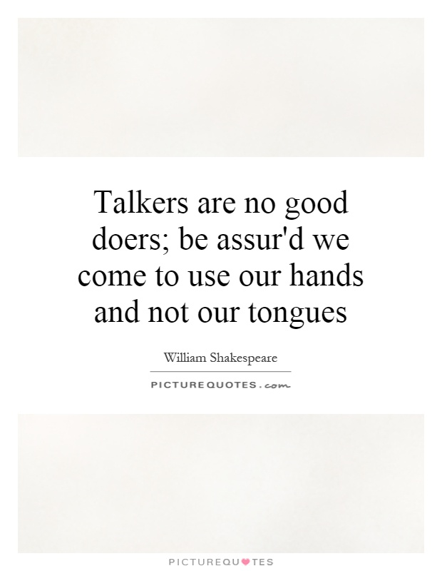 great talkers are never great doers Doers quotes from brainyquote,  but between talkers and doers  the great doers in history have always been people of faith.