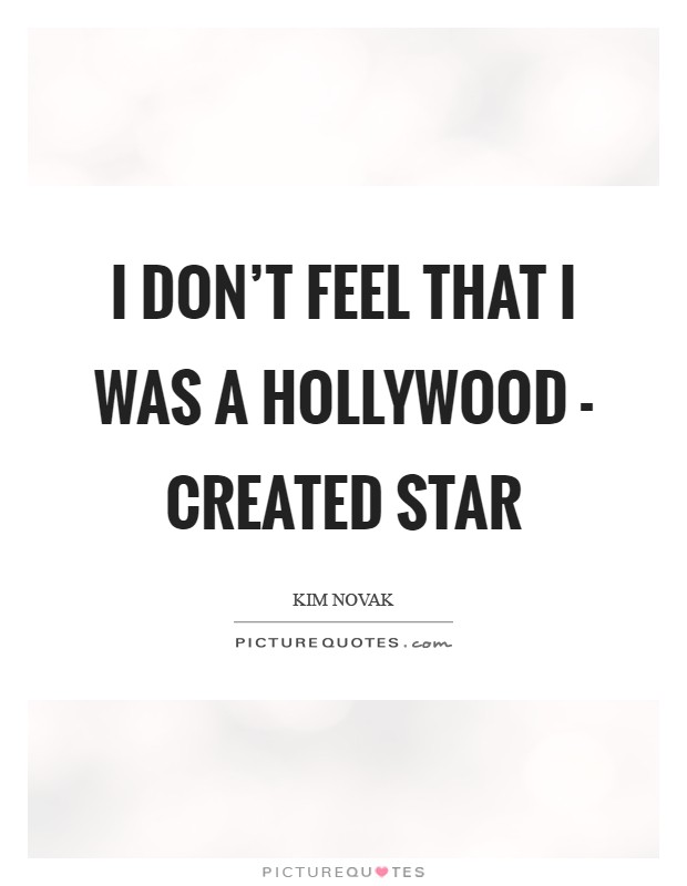 I don't feel that I was a Hollywood - created star Picture Quote #1