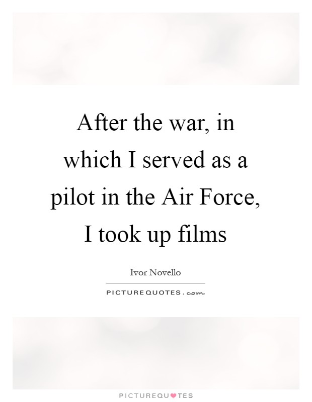 After the war, in which I served as a pilot in the Air Force, I took up films Picture Quote #1
