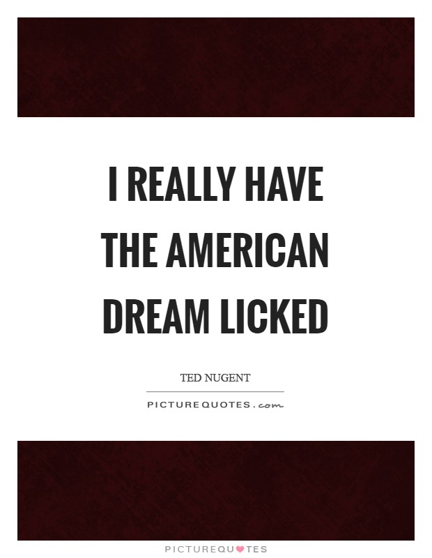 I really have the American dream licked Picture Quote #1
