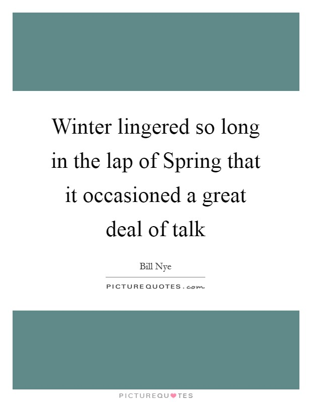 Winter lingered so long in the lap of Spring that it occasioned a great deal of talk Picture Quote #1