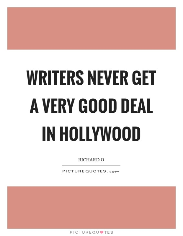 Writers never get a very good deal in Hollywood Picture Quote #1