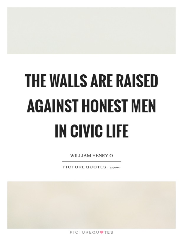 The walls are raised against honest men in civic life Picture Quote #1