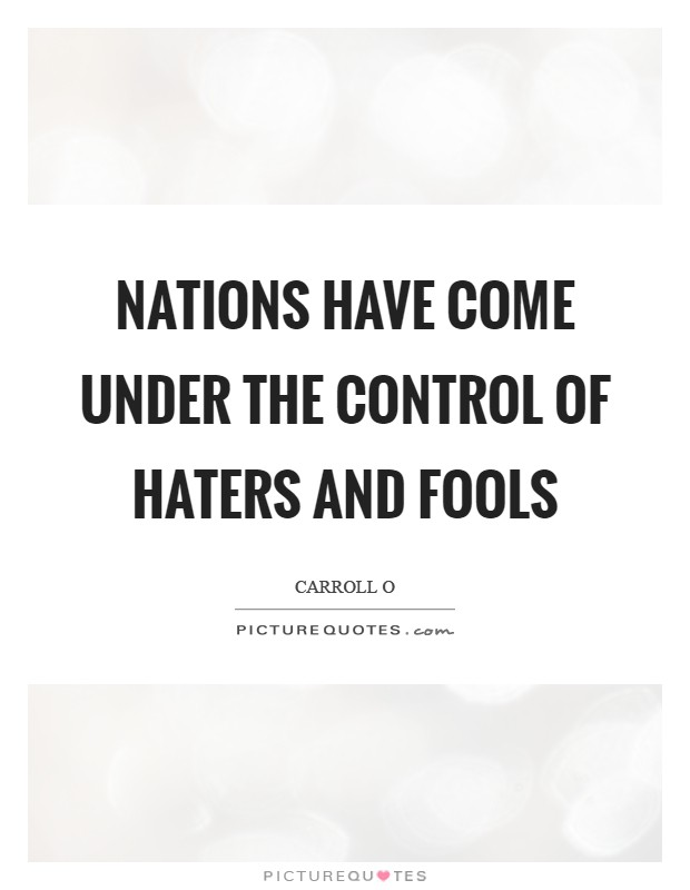Nations have come under the control of haters and fools Picture Quote #1