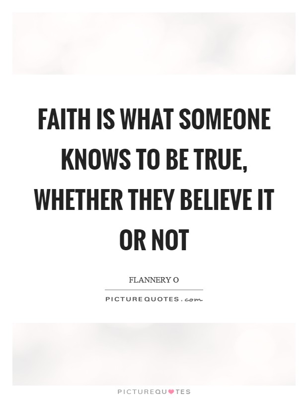 Faith is what someone knows to be true, whether they believe it or not Picture Quote #1