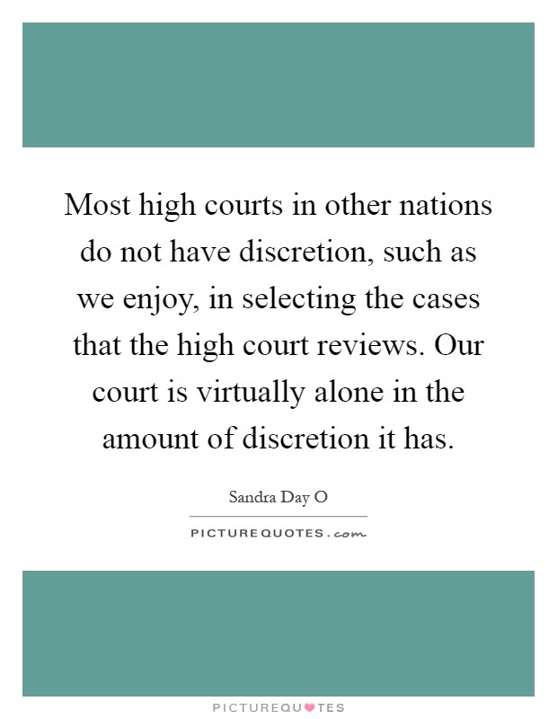 Most high courts in other nations do not have discretion, such as we enjoy, in selecting the cases that the high court reviews. Our court is virtually alone in the amount of discretion it has Picture Quote #1