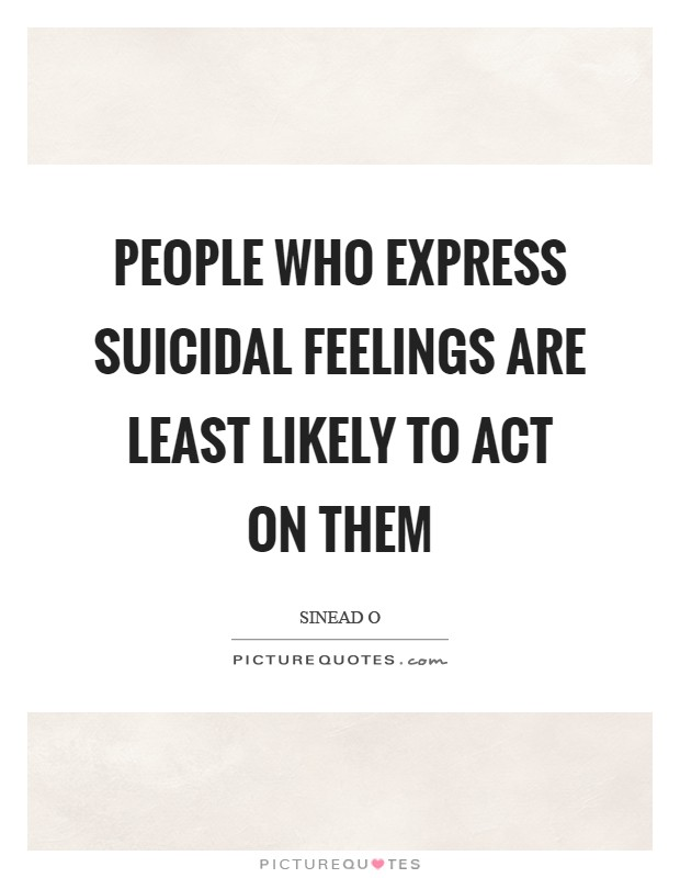 People who express suicidal feelings are least likely to act on them Picture Quote #1