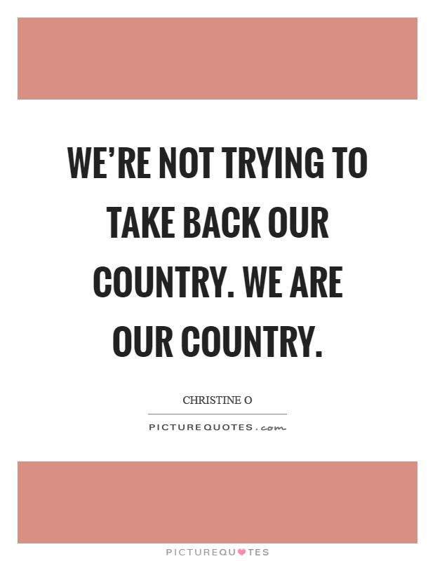 We're not trying to take back our country. We are our country Picture Quote #1