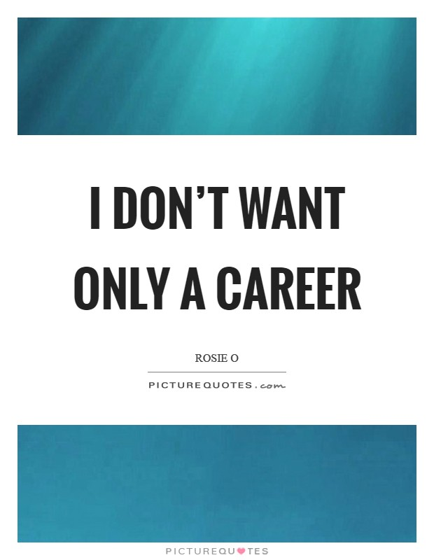 I don't want only a career Picture Quote #1
