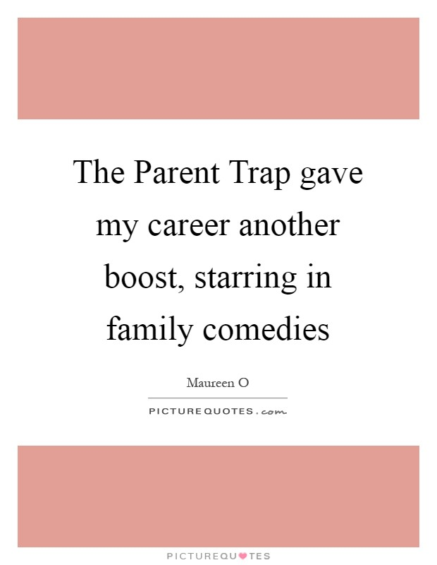 The Parent Trap gave my career another boost, starring in family comedies Picture Quote #1