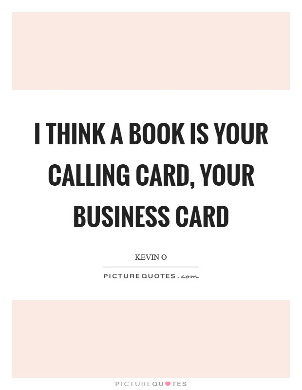 I think a book is your calling card, your business card Picture Quote #1