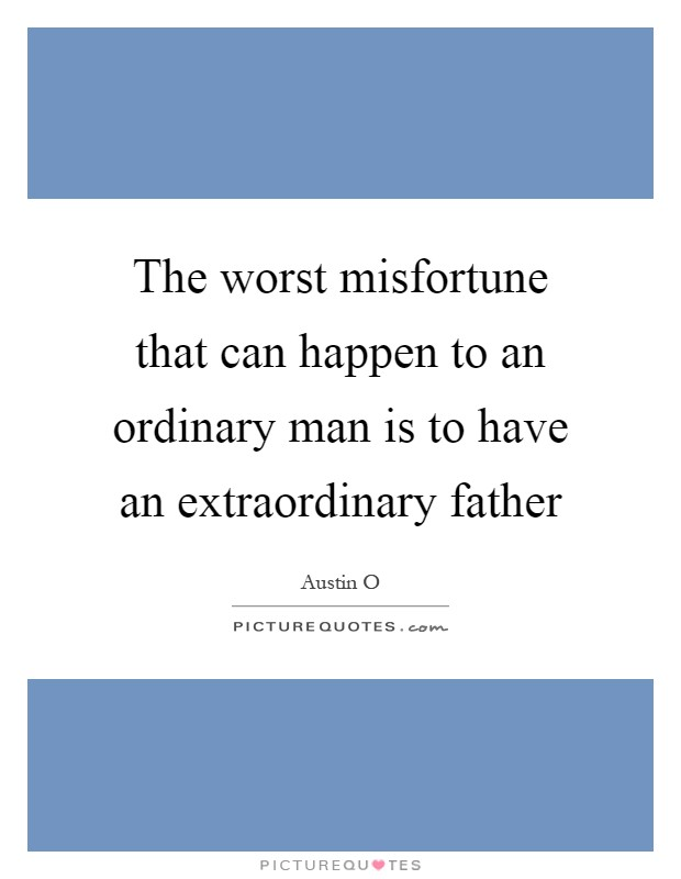 The worst misfortune that can happen to an ordinary man is to have an extraordinary father Picture Quote #1