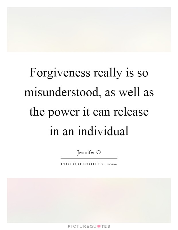 Forgiveness really is so misunderstood, as well as the power it can release in an individual Picture Quote #1