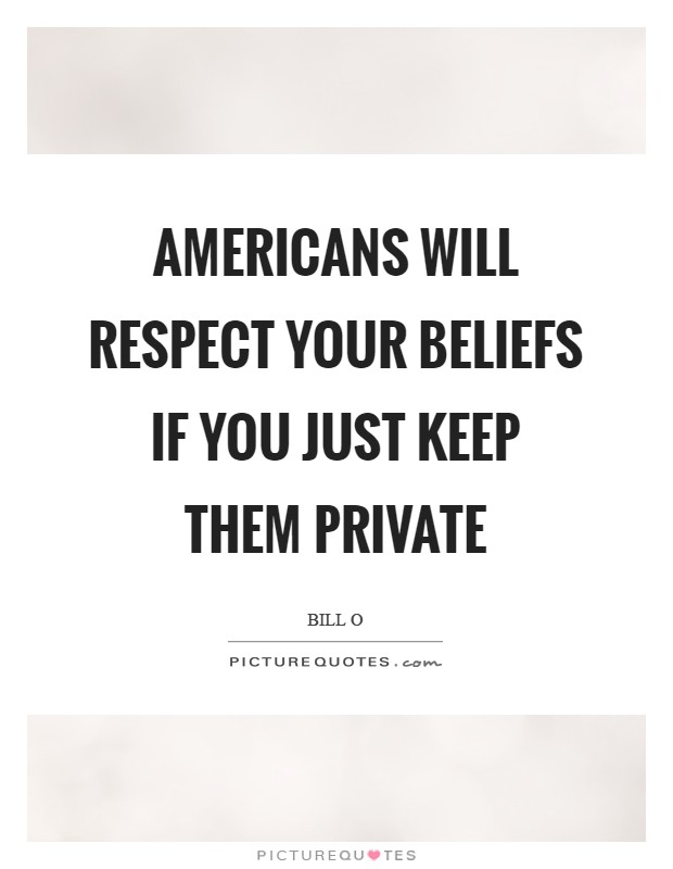 Americans will respect your beliefs if you just keep them private Picture Quote #1
