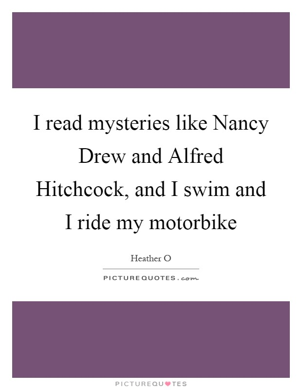 I read mysteries like Nancy Drew and Alfred Hitchcock, and I swim and I ride my motorbike Picture Quote #1