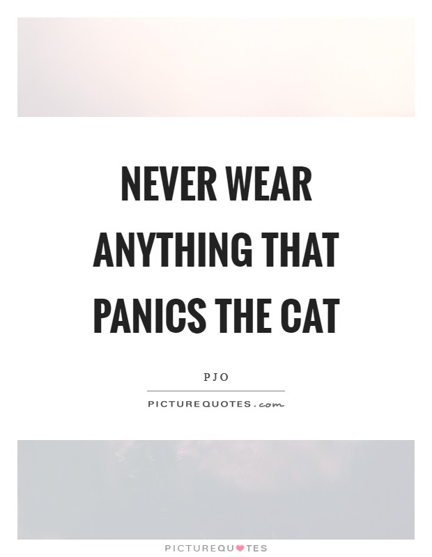 Never wear anything that panics the cat Picture Quote #1