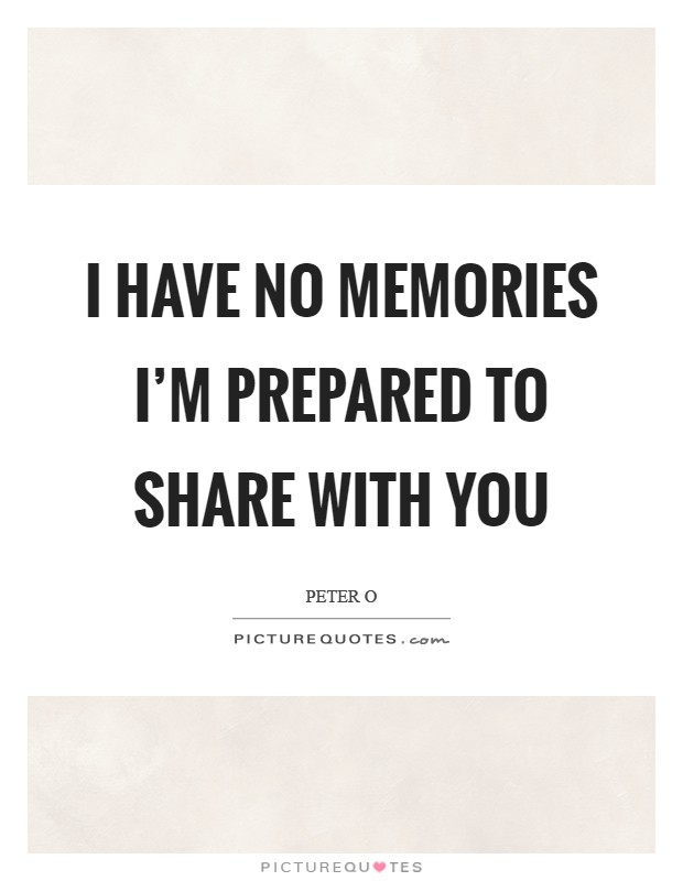 I have no memories I'm prepared to share with you Picture Quote #1