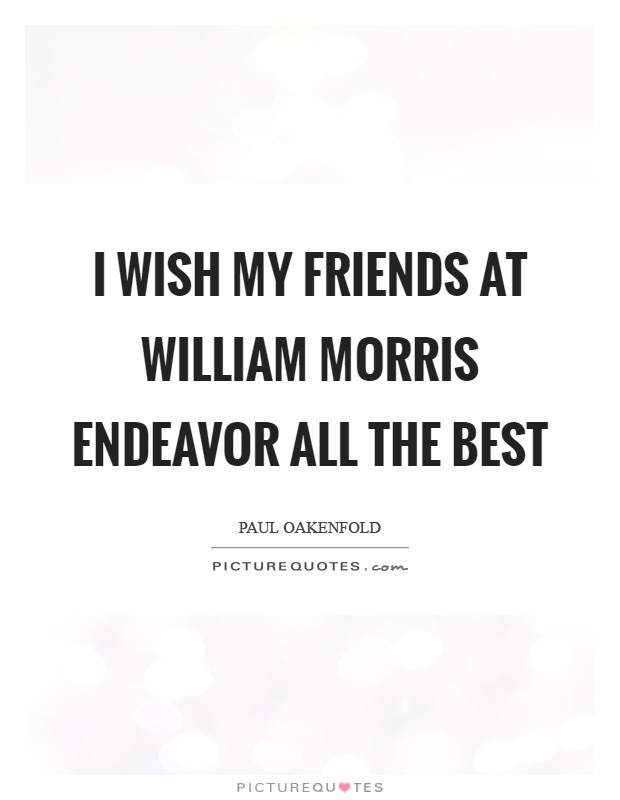 I wish my friends at William Morris Endeavor all the best Picture Quote #1