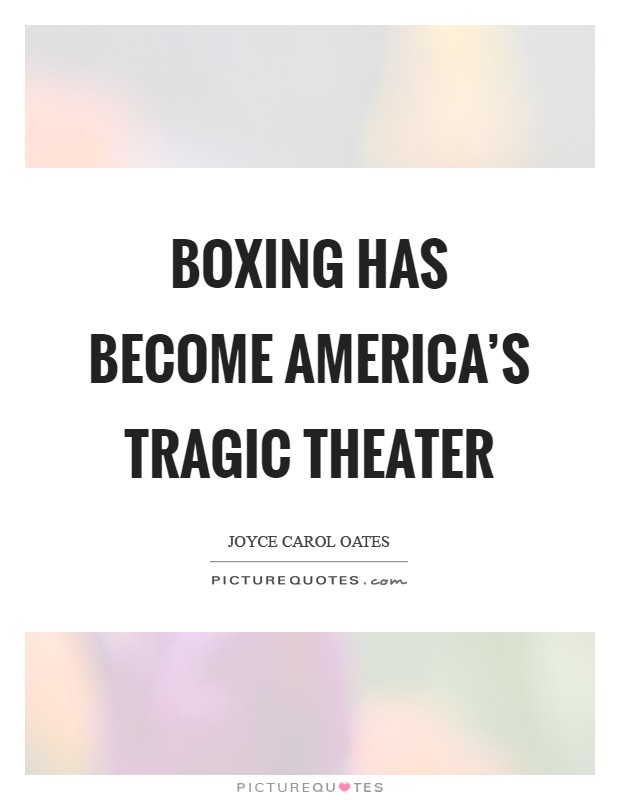 Boxing has become America's tragic theater Picture Quote #1