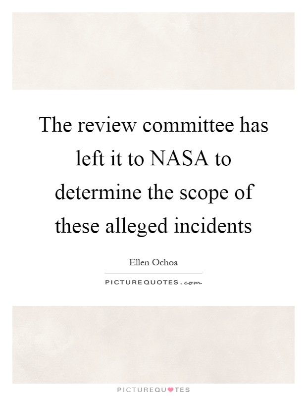 The review committee has left it to NASA to determine the scope of these alleged incidents Picture Quote #1