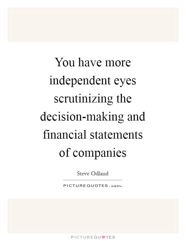 You have more independent eyes scrutinizing the decision-making and financial statements of companies Picture Quote #1