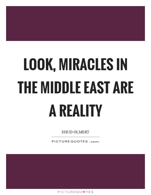Look, miracles in the Middle East are a reality Picture Quote #1
