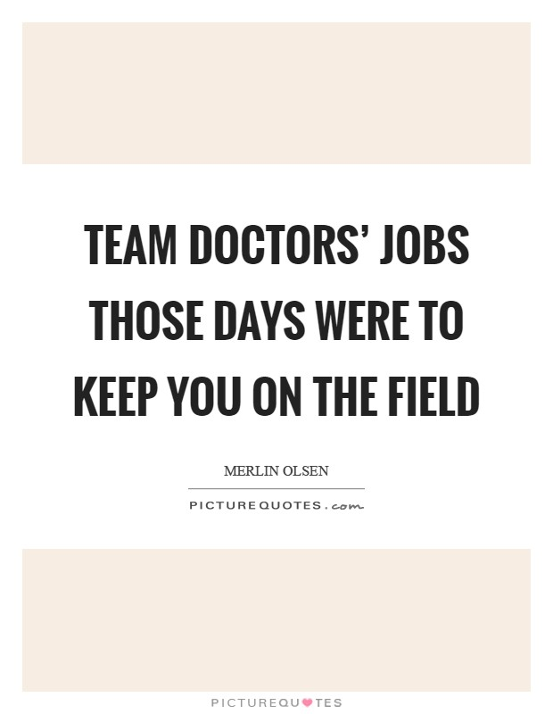Team doctors' jobs those days were to keep you on the field Picture Quote #1