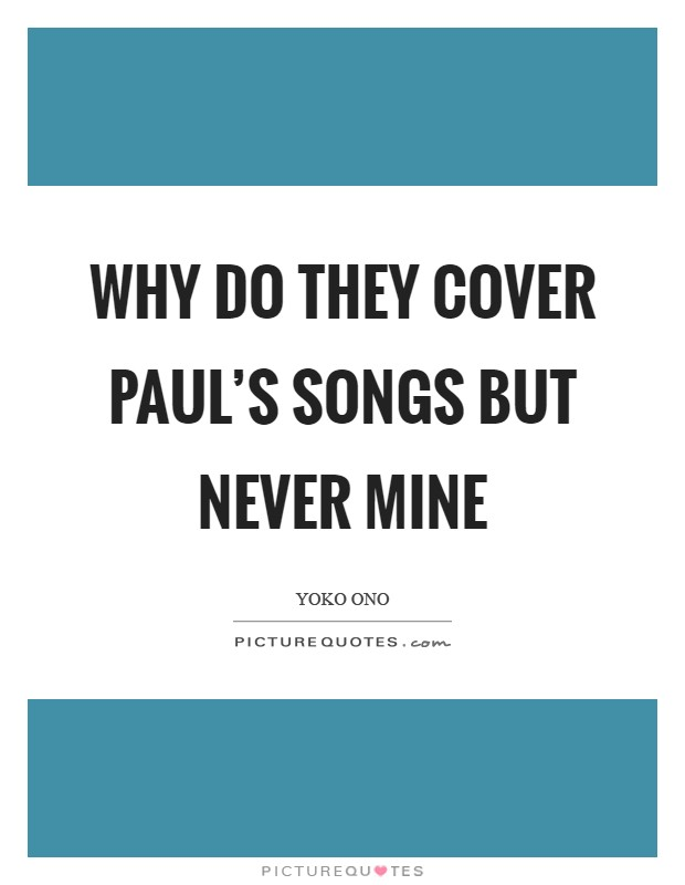 Why do they cover Paul's songs but never mine Picture Quote #1