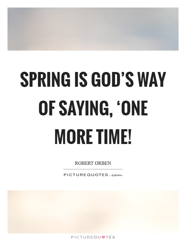 Spring is God's way of saying, 'One more time! Picture Quote #1