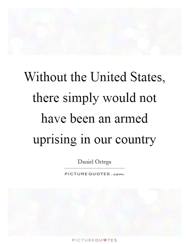 Without the United States, there simply would not have been an armed uprising in our country Picture Quote #1